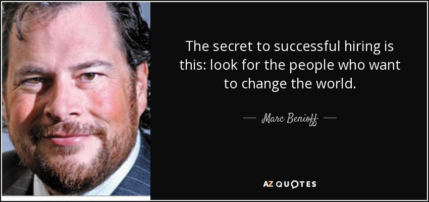 quote-the-secret-to-successful-hiring-is-this-look-for-the-people-who-want-to-change-the-world-marc-benioff-53-37-00